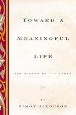 Toward a Meaningful Life, New Edition: The Wisdom of the Sages