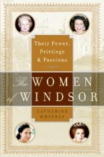 The Women of Windsor: Their Power, Privilege, and Passions