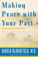 Making Peace with Your Past: The Six Essential Steps to Enjoying a Great Future