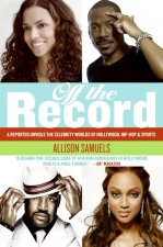 Off the Record: A Reporter Unveils the Celebrity Worlds of Hollywood, Hip-Hop, and Sports