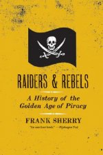 Raiders and Rebels: The Golden Age of Piracy
