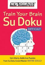 New York Post Train Your Brain Su Doku: Difficult: 150 Utterly Addictive Puzzles