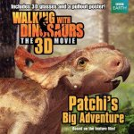 Walking with Dinosaurs: Patchi's Big Adventure [With Poster and 3-D Glasses]