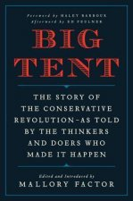 Big Tent: The Story of the Conservative Revolution--As Told by the Thinkers and Doers Who Made It Happen