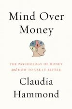 Mind Over Money: The Psychology of Money and How to Use It