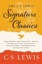 The C. S. Lewis Signature Classics: An Anthology of 8 C. S. Lewis Titles: Mere Christianity, the Screwtape Letters, the Great Divorce, the Problem of