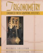 Trigonometry: Enhanced with Graphing Utilities