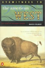 Eyewitness to the American West: 500 Years of Firsthand History