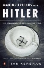 Making Friends with Hitler: Lord Londonderry, the Nazis, and the Road to War II