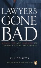 Lawyers Gone Bad: Money, Sex and Madness in Canada's Legal Profession