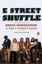E Street Shuffle: The Glory Days of Bruce Springsteen & the E Street Band