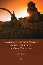 Corporate Decision-Making in the Church of the New Testament
