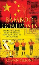 Bamboo Goalposts: One Man's Quest to Teach the People's Republic of China to Love Football