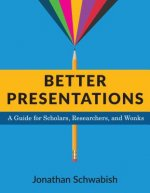 Better Presentations: A Guide for Scholars, Researchers, and Wonks