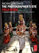 The Photographer's Eye Field Guide: The Essential Handbook for Traveling with Your Digital SLR Camera