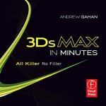 3ds Max in Minutes: All Killer, No Filler