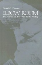 Elbow Room: The Varieties of Free Will Worth Wanting