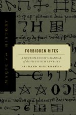 Forbidden Rites: A Necromancer S Manual of the Fifteenth Century