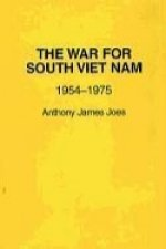 The War for South Viet Nam: Nineteen Fifty-Four to Nineteen Seventy-Five