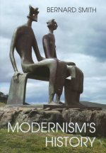 Modernism's History: A Study in Twentieth-Century Art and Ideas
