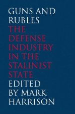 Guns and Rubles: The Defense Industry in the Stalinist State