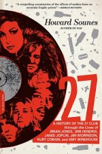 27: A History of the 27 Club Through the Lives of Brian Jones, Jimi Hendrix, Janis Joplin, Jim Morrison, Kurt Cobain, and