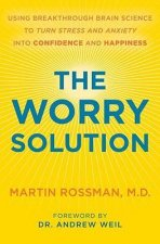 The Worry Solution: Using Breakthrough Brain Science to Turn Stress and Anxiety Into Confidence and Happiness
