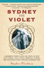 Sydney and Violet: A Modernist Power Couple and Their Life with Eliot, Proust, Joyce, Huxley, Mansfield, Picasso and the Excruciatingly I