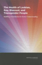The Health of Lesbian, Gay, Bisexual, and Transgender People: Building a Foundation for Better Understanding