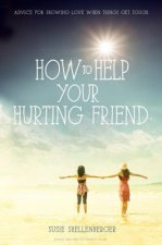 How to Help Your Hurting Friend: Advice for Showing Love When Things Get Tough