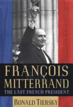 Francois Mitterrand: The Last French President