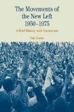 The Movements of the New Left, 1950-1975: A Brief History with Documents