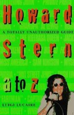 Howard Stern A to Z: The Stern Fanatic's Guide to the King of All Media