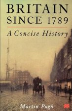 Britain Since 1789: A Concise History