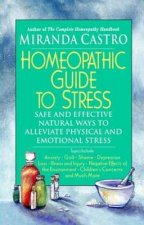 Homeopathic Guide to Stress: Safe and Effective Natural Ways to Alleviate Physical and Emotional Stress