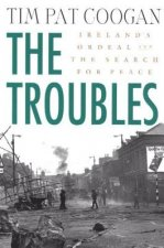 The Troubles: Ireland's Ordeal 1966-1996 and the Search for Peace