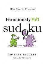 Will Shortz Presents Ferociously Fun Sudoku: 200 Easy Puzzles