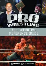Pro Wrestling [2 Volumes]: The Definitive Reference Guide