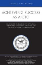 Achieving Success as a CTO: Leading CTOS on Building Its Reputation, Capitalizing on Employee Strengths, and Creating a Productive Environment