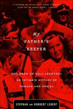 My Father's Keeper: Children of Nazi Leaders--An Intimate History of Damage and Denial