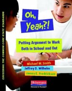 Oh, Yeah?!: Putting Argument to Work Both in School and Out