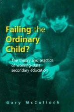 Failing the Ordinary Child?: The Theory and Practice of Working Class Secondary Education