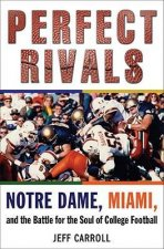 Perfect Rivals Perfect Rivals: Notre Dame, Miami, and the Battle for the Soul of College Fonotre Dame, Miami, and the Battle for the Soul of College