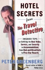 Hotel Secrets from the Travel Detective: Insider Tips on Getting the Best Value, Service, and Security in Accommodations from Bed-And-Breakfasts to Fi