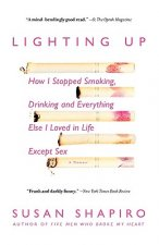 Lighting Up: How I Stopped Smoking, Drinking and Everything Else I Loved in Life Except Sex
