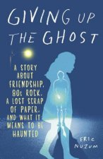 Giving Up the Ghost: A Story about Friendship, 80s Rock, a Lost Scrap of Paper, and What It Means to Be Haunted
