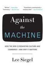 Against the Machine: How the Web Is Reshaping Culture and Commerce--And Why It Matters