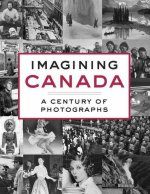 Imagining Canada: A Century of Photographs