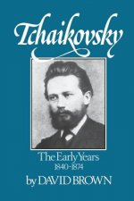 Tchaikovsky: The Early Years, 1840-1874