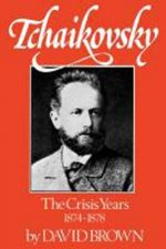 Tchaikovsky: The Crisis Years, 1874-1878